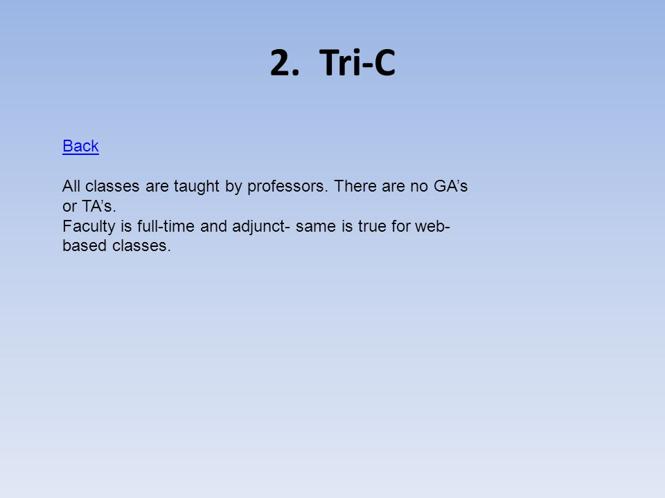2.Tri-C Back All classes are taught by professors.