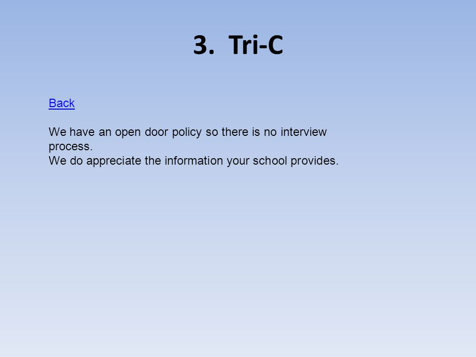 3.Tri-C Back We have an open door policy so there is no interview process.