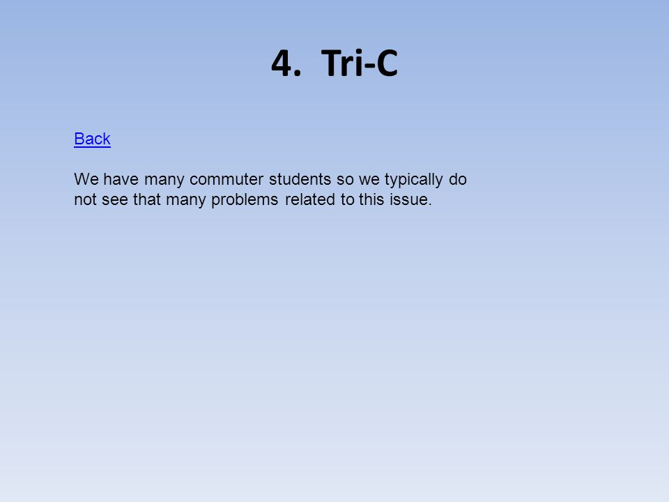 4. Tri-C Back We have many commuter students so we typically do not see that many problems related to this issue.