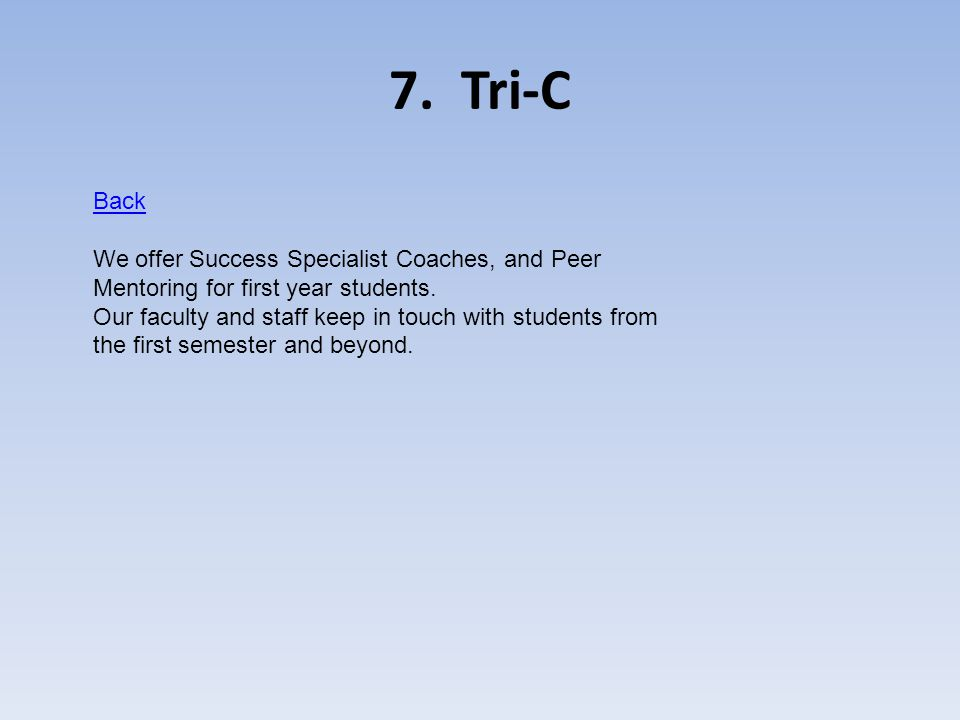 7.Tri-C Back We offer Success Specialist Coaches, and Peer Mentoring for first year students.