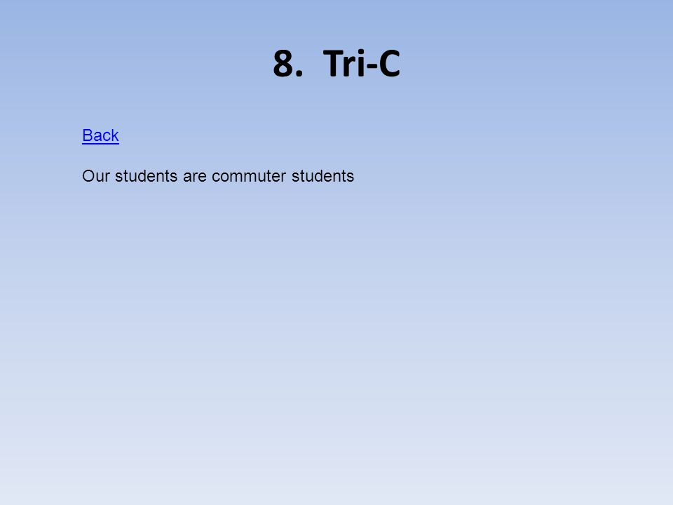 8. Tri-C Back Our students are commuter students