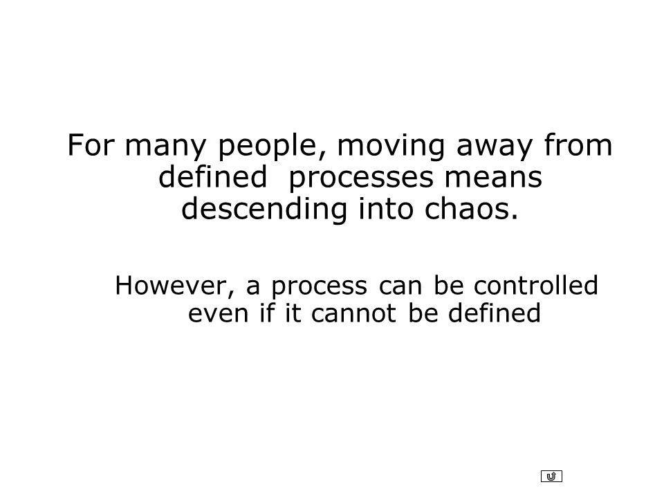 For many people, moving away from defined processes means descending into chaos.