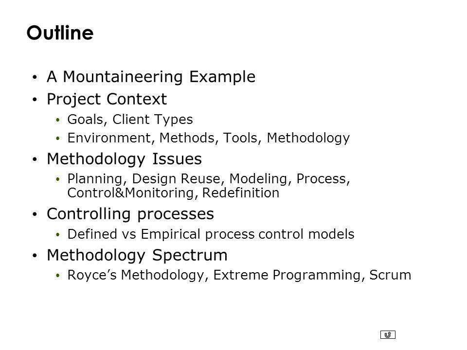 Outline A Mountaineering Example Project Context Goals, Client Types Environment, Methods, Tools, Methodology Methodology Issues Planning, Design Reus