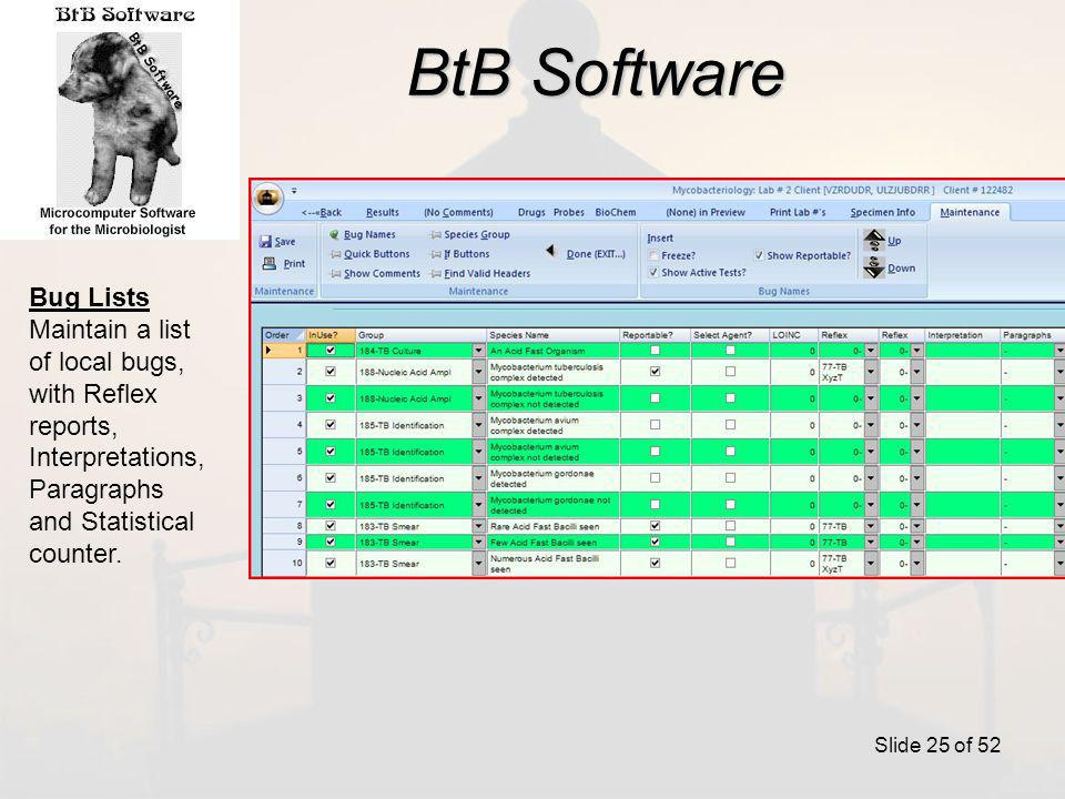 BtB Software Slide 25 of 52 Bug Lists Maintain a list of local bugs, with Reflex reports, Interpretations, Paragraphs and Statistical counter.