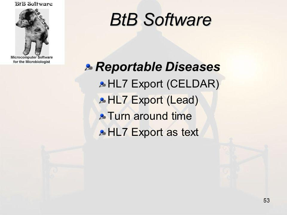 BtB Software Reportable Diseases HL7 Export (CELDAR) HL7 Export (Lead) Turn around time HL7 Export as text 53