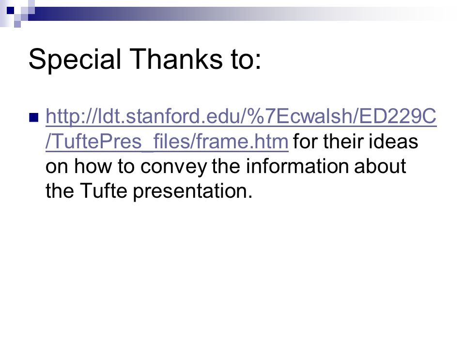 Special Thanks to: http://ldt.stanford.edu/%7Ecwalsh/ED229C /TuftePres_files/frame.htm for their ideas on how to convey the information about the Tufte presentation.