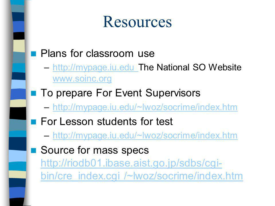 Resources Plans for classroom use –http://mypage.iu.edu The National SO Website www.soinc.orghttp://mypage.iu.edu www.soinc.org To prepare For Event S
