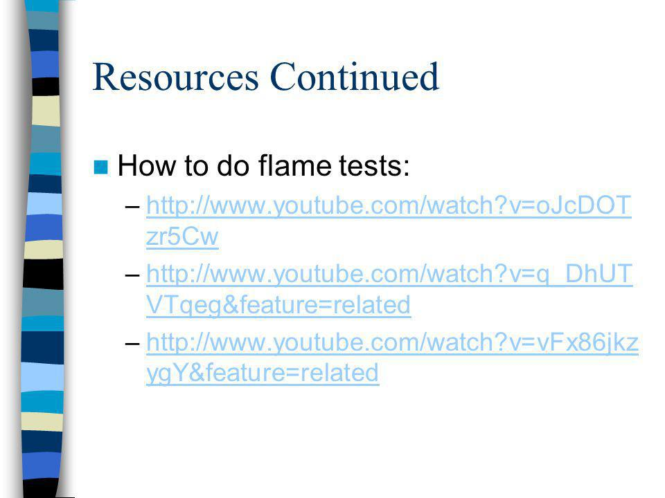 Resources Continued How to do flame tests: –http://www.youtube.com/watch?v=oJcDOT zr5Cwhttp://www.youtube.com/watch?v=oJcDOT zr5Cw –http://www.youtube