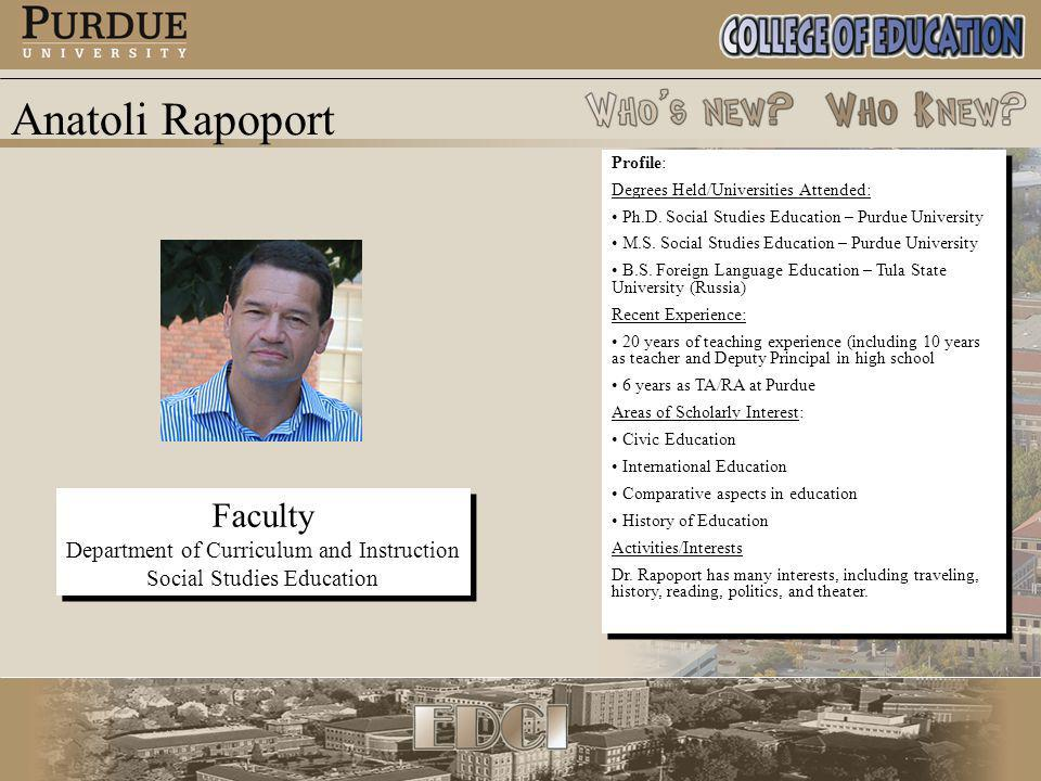 Anatoli Rapoport Faculty Department of Curriculum and Instruction Social Studies Education Faculty Department of Curriculum and Instruction Social Studies Education Profile: Degrees Held/Universities Attended: Ph.D.