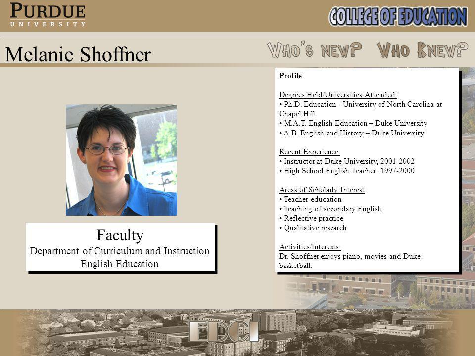 Melanie Shoffner Faculty Department of Curriculum and Instruction English Education Faculty Department of Curriculum and Instruction English Education Profile: Degrees Held/Universities Attended: Ph.D.