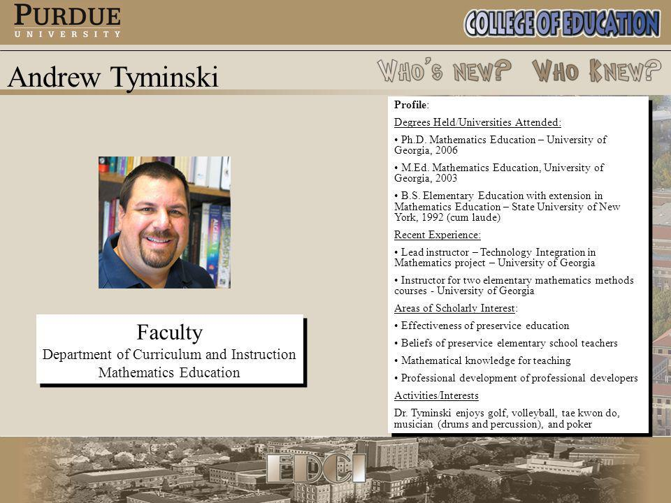 Andrew Tyminski Faculty Department of Curriculum and Instruction Mathematics Education Faculty Department of Curriculum and Instruction Mathematics Education Profile: Degrees Held/Universities Attended: Ph.D.