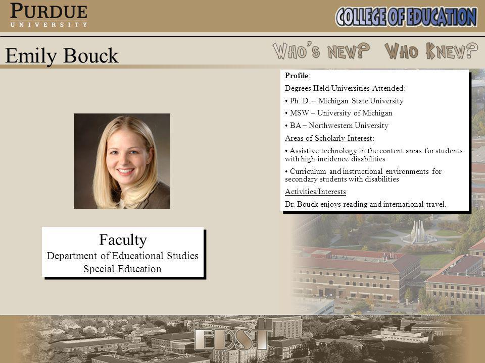 Emily Bouck Faculty Department of Educational Studies Special Education Faculty Department of Educational Studies Special Education Profile: Degrees Held/Universities Attended: Ph.