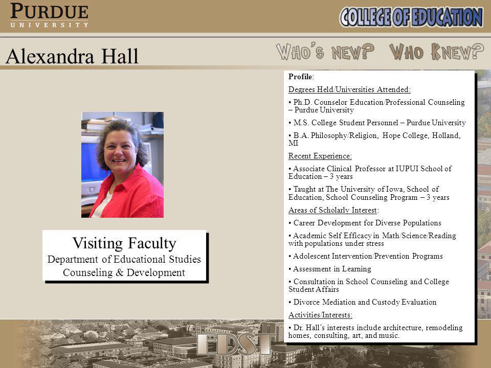 Alexandra Hall Visiting Faculty Department of Educational Studies Counseling & Development Visiting Faculty Department of Educational Studies Counseling & Development Profile: Degrees Held/Universities Attended: Ph.D.