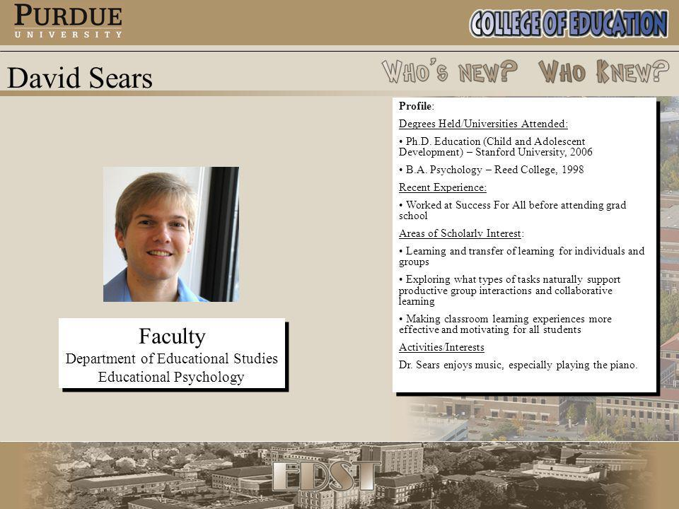 David Sears Faculty Department of Educational Studies Educational Psychology Faculty Department of Educational Studies Educational Psychology Profile: Degrees Held/Universities Attended: Ph.D.