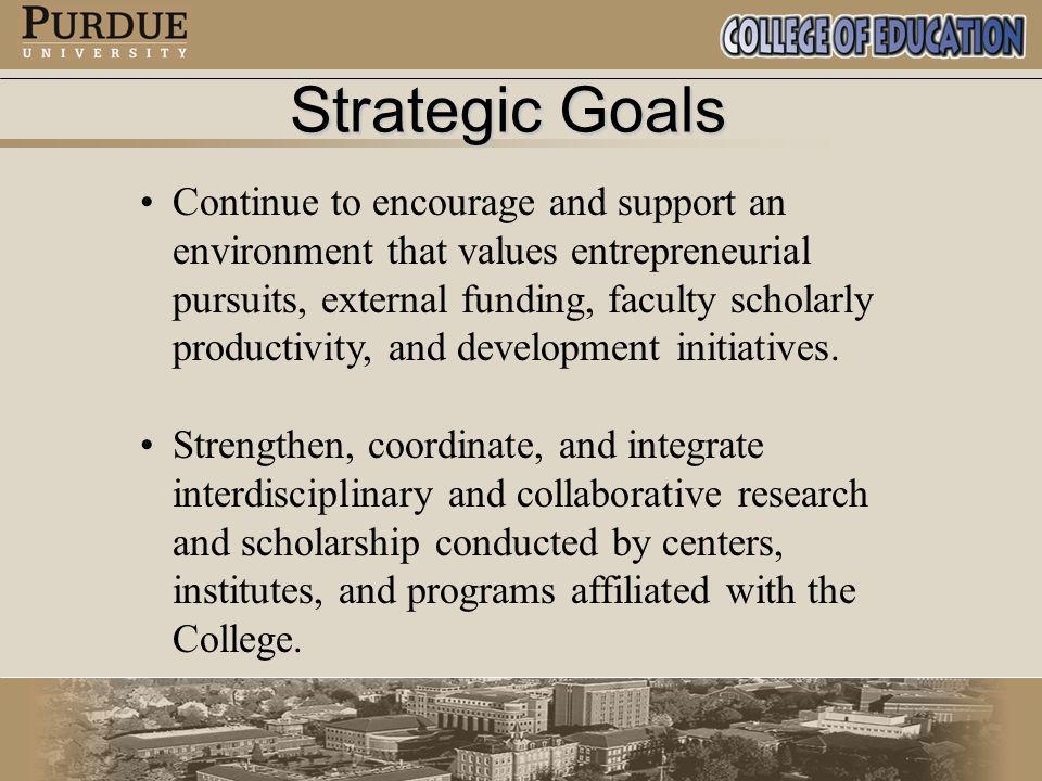 Strategic Goals Continue to encourage and support an environment that values entrepreneurial pursuits, external funding, faculty scholarly productivity, and development initiatives.