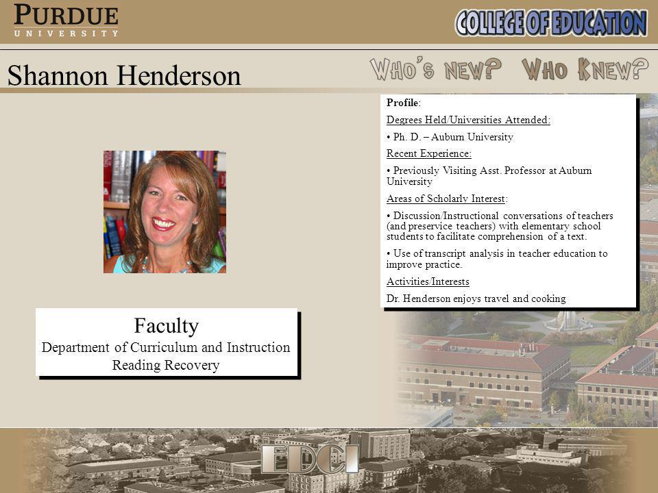 Shannon Henderson Faculty Department of Curriculum and Instruction Reading Recovery Faculty Department of Curriculum and Instruction Reading Recovery Profile: Degrees Held/Universities Attended: Ph.