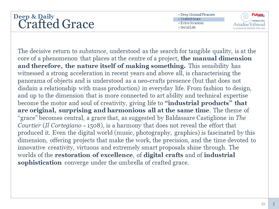 i Crafted Grace The decisive return to substance, understood as the search for tangible quality, is at the core of a phenomenon that places at the centre of a project, the manual dimension and therefore, the nature itself of making something.