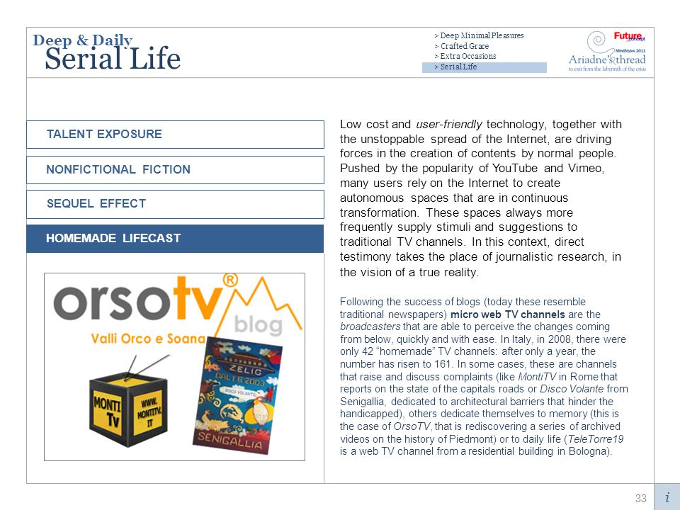 i Serial Life Low cost and user-friendly technology, together with the unstoppable spread of the Internet, are driving forces in the creation of contents by normal people.