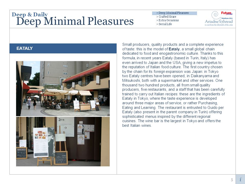 i Deep Minimal Pleasures The search for daily pleasures and the desire for quality in food have found their highest form of expression.