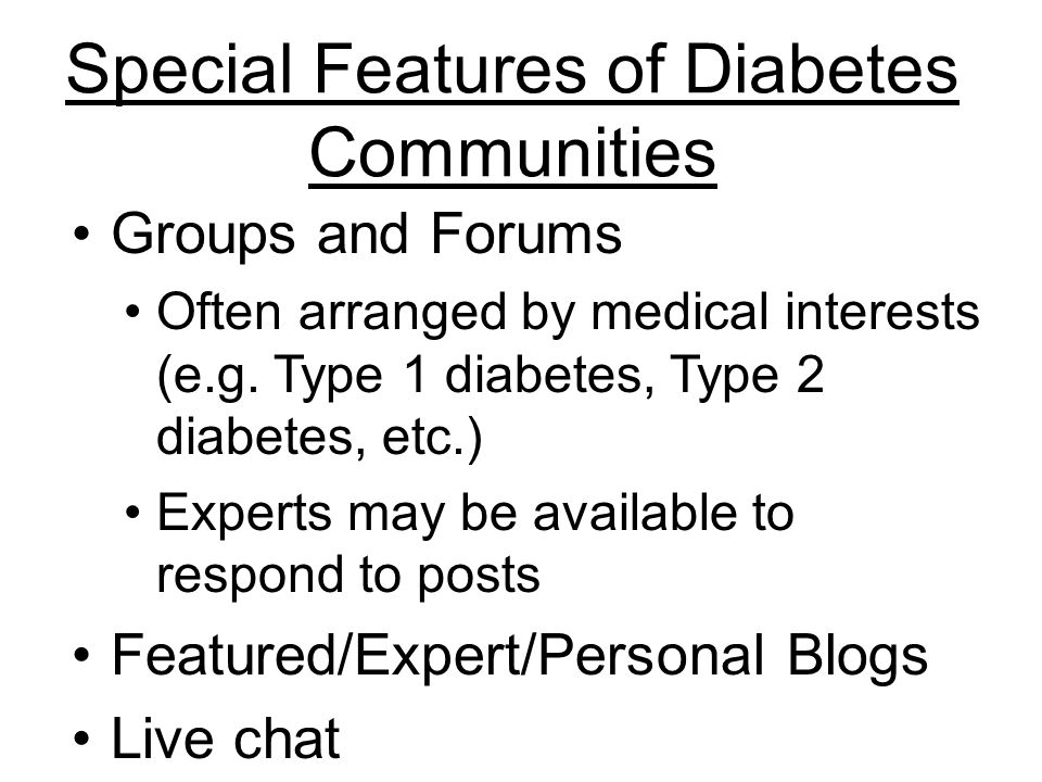Special Features of Diabetes Communities Groups and Forums Often arranged by medical interests (e.g.