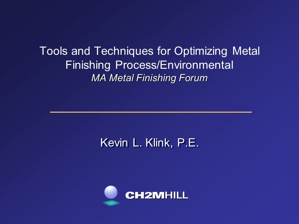 MA Metal Finishing Forum Tools and Techniques for Optimizing Metal Finishing Process/Environmental MA Metal Finishing Forum Kevin L.