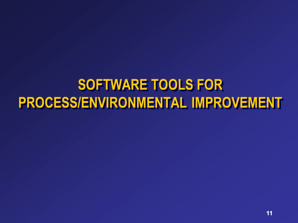 11 SOFTWARE TOOLS FOR PROCESS/ENVIRONMENTAL IMPROVEMENT