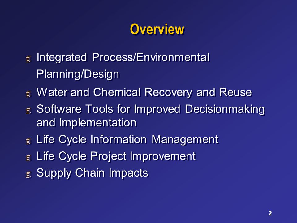 2 Overview 4 Integrated Process/Environmental Planning/Design 4 Water and Chemical Recovery and Reuse 4 Software Tools for Improved Decisionmaking and