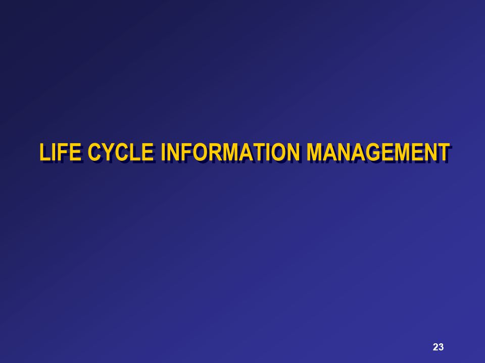 23 LIFE CYCLE INFORMATION MANAGEMENT