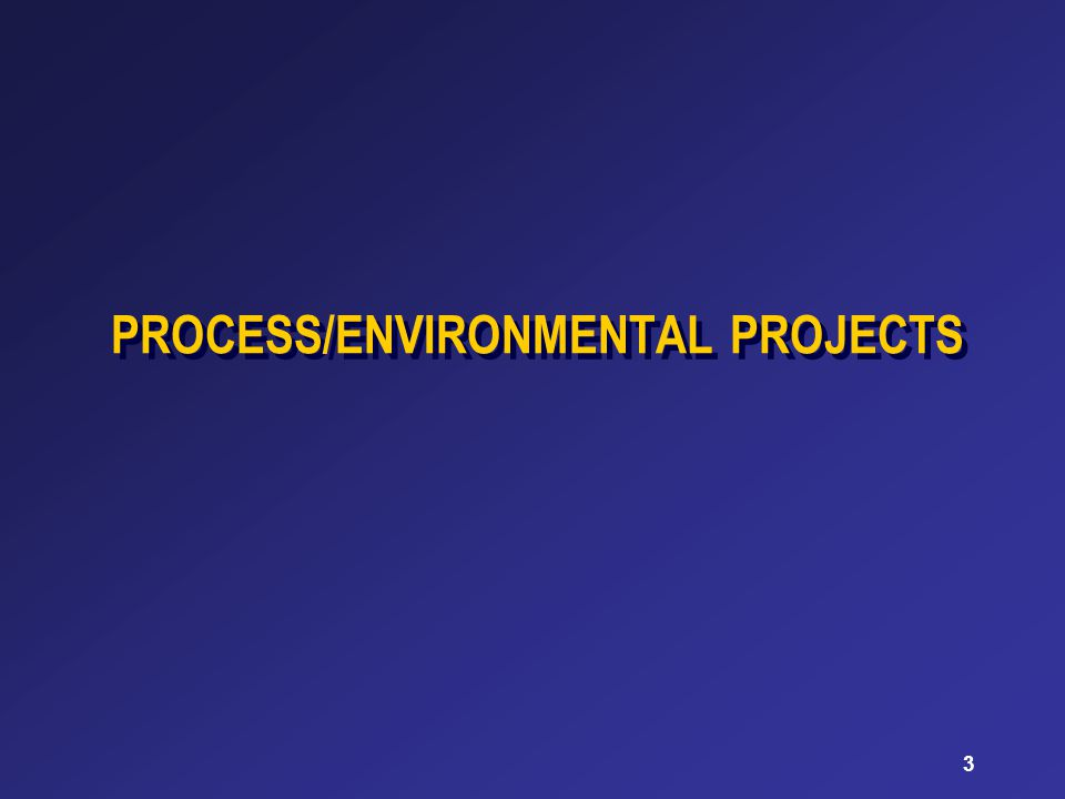 3 PROCESS/ENVIRONMENTAL PROJECTS