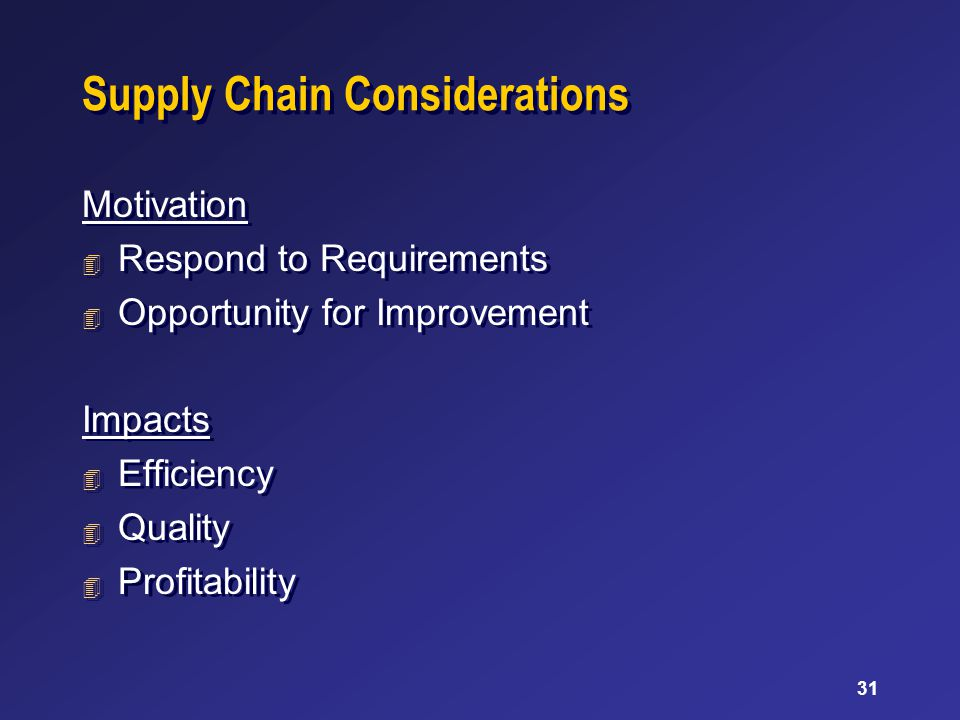 31 Supply Chain Considerations Motivation 4 Respond to Requirements 4 Opportunity for Improvement Impacts 4 Efficiency 4 Quality 4 Profitability Motiv