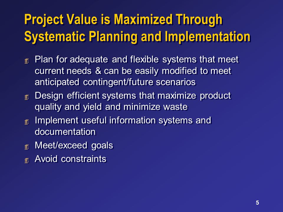 5 Project Value is Maximized Through Systematic Planning and Implementation 4 Plan for adequate and flexible systems that meet current needs & can be