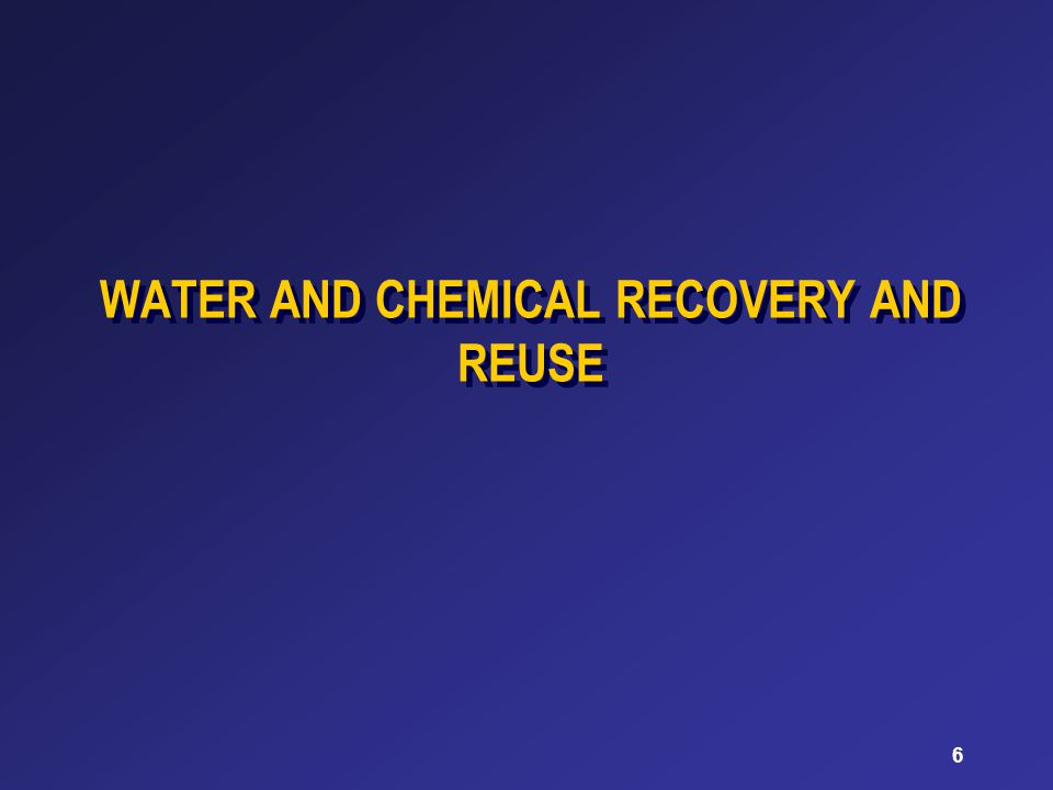 6 WATER AND CHEMICAL RECOVERY AND REUSE