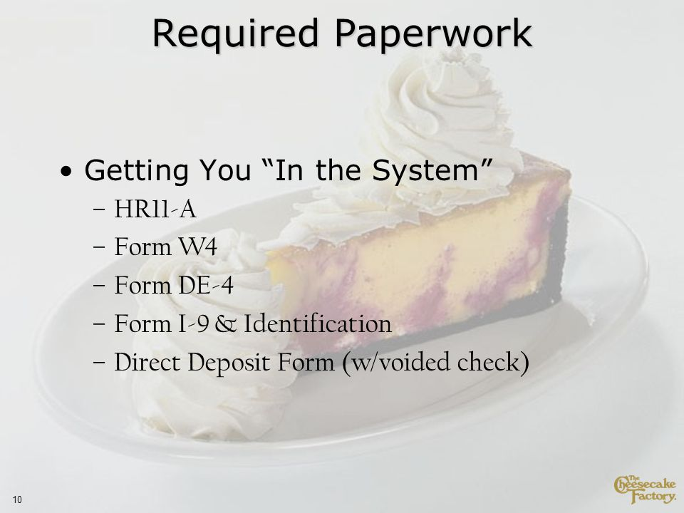 10 Getting You In the System –HR11-A –Form W4 –Form DE-4 –Form I-9 & Identification –Direct Deposit Form (w/voided check) Required Paperwork