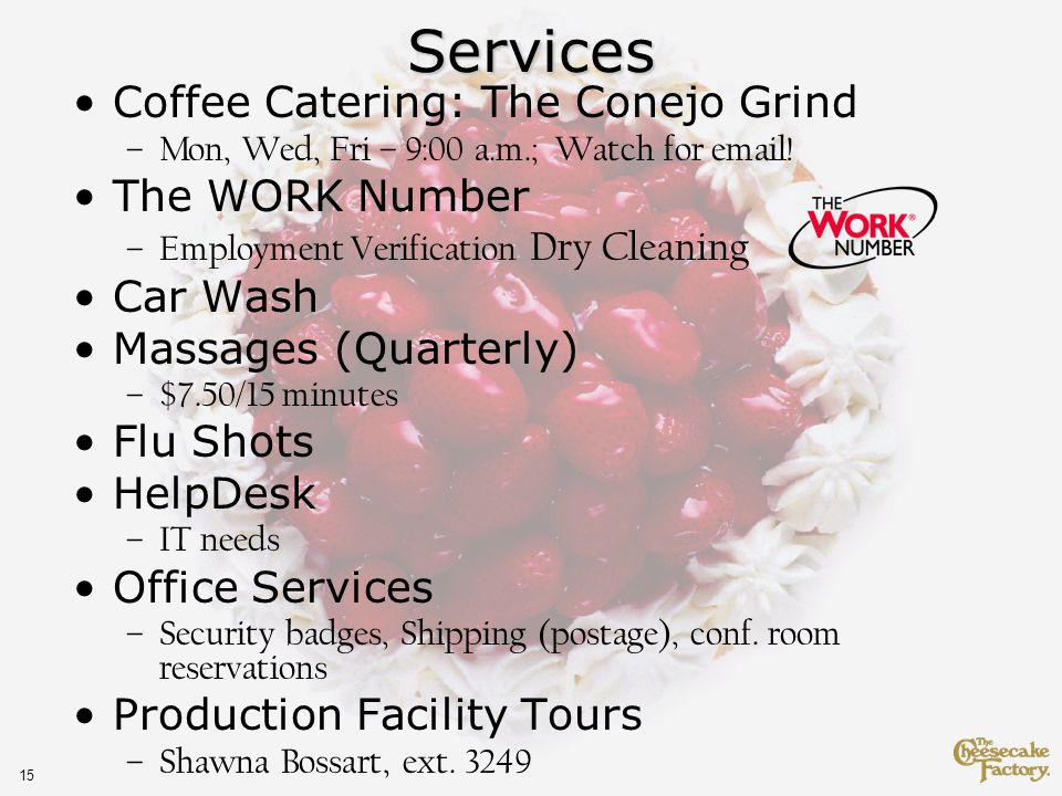 15Services Coffee Catering: The Conejo Grind –Mon, Wed, Fri – 9:00 a.m.; Watch for email.