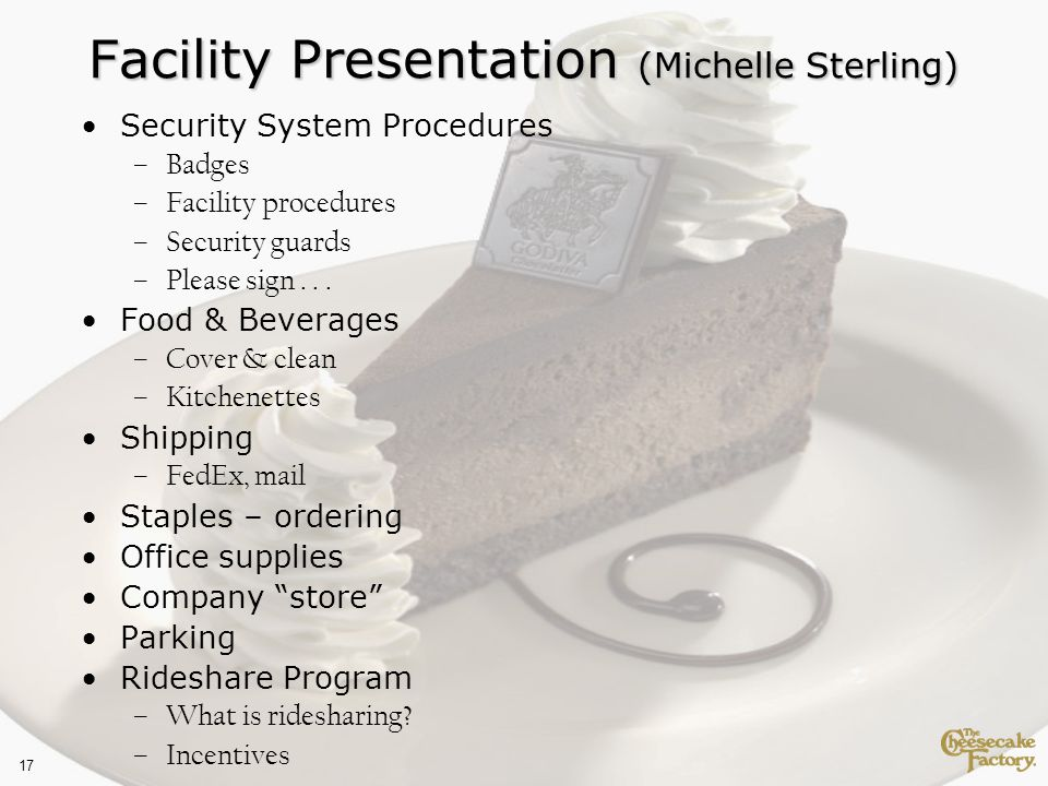 17 Facility Presentation (Michelle Sterling) Security System Procedures –Badges –Facility procedures –Security guards –Please sign...