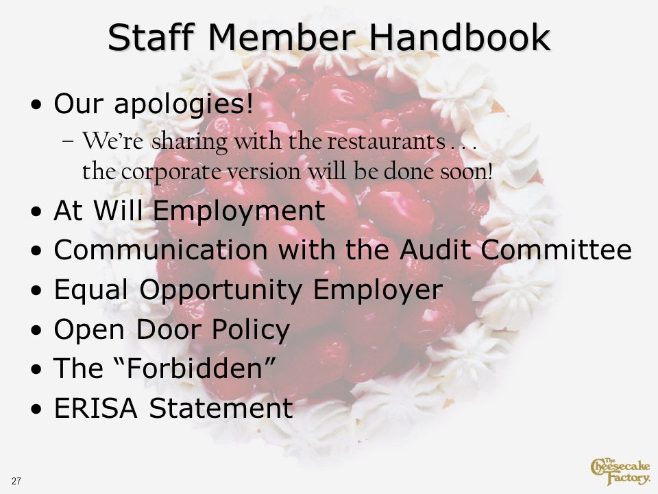27 Staff Member Handbook Our apologies. –Were sharing with the restaurants...