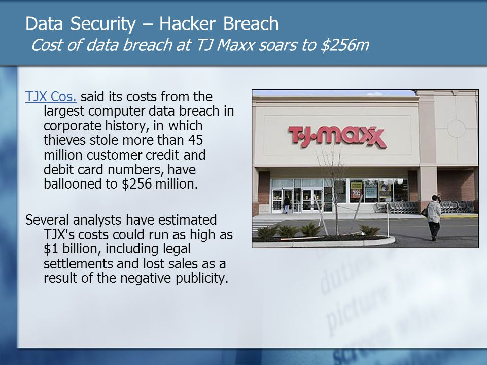 Data Security – Hacker Breach Cost of data breach at TJ Maxx soars to $256m TJX Cos.TJX Cos.