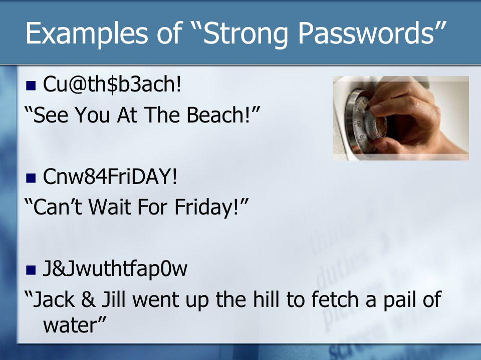 Examples of Strong Passwords Cu@th$b3ach. See You At The Beach.