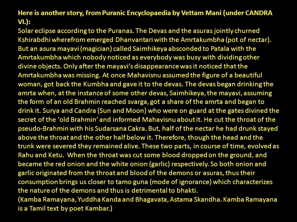Here is another story, from Puranic Encyclopaedia by Vettam Mani (under CANDRA VI.): Solar eclipse according to the Puranas. The Devas and the asuras