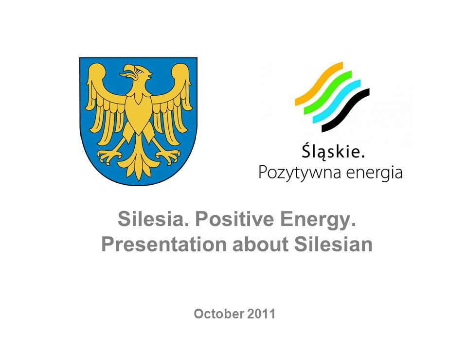 Silesia. Positive Energy. Presentation about Silesian October 2011
