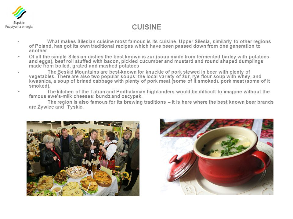 CUISINE What makes Silesian cuisine most famous is its cuisine.