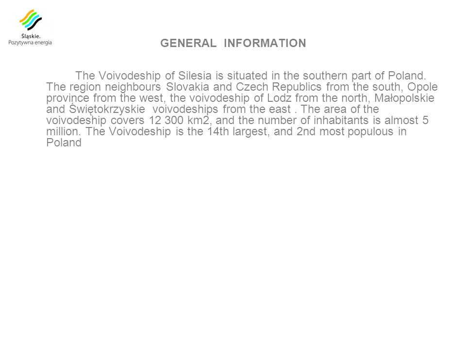 GENERAL INFORMATION The Voivodeship of Silesia is situated in the southern part of Poland.