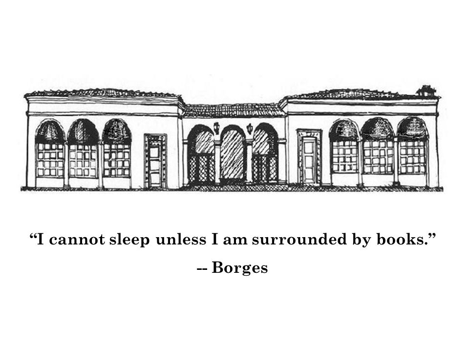 I cannot sleep unless I am surrounded by books. -- Borges