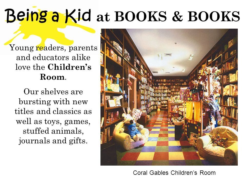 Being a Kid at BOOKS & BOOKS Coral Gables Childrens Room Young readers, parents and educators alike love the Childrens Room.
