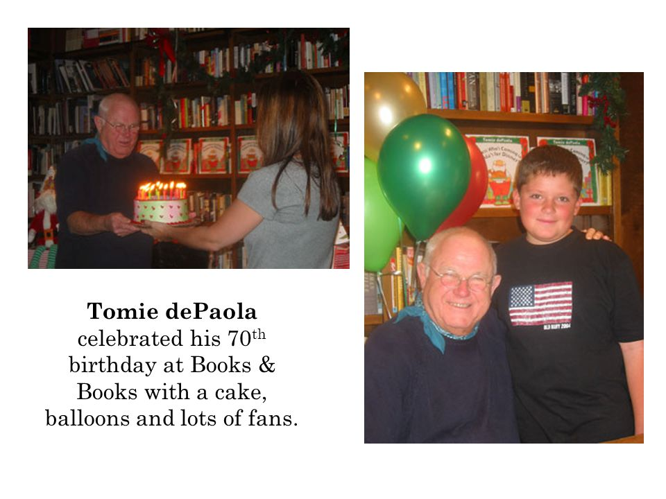 Tomie dePaola celebrated his 70 th birthday at Books & Books with a cake, balloons and lots of fans.