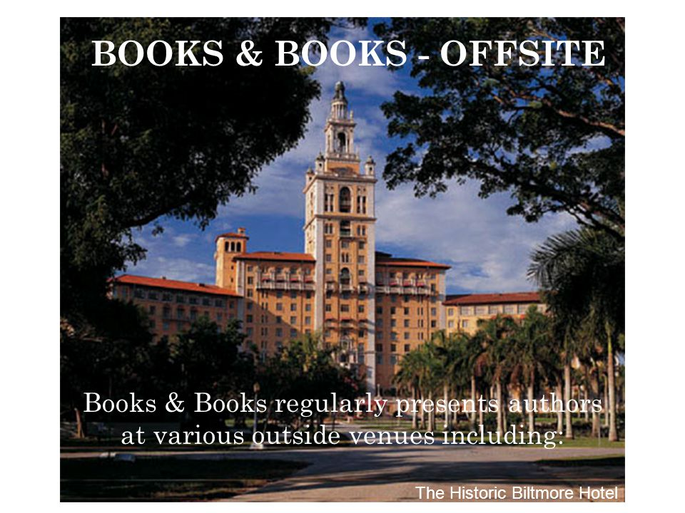 Books & Books regularly presents authors at various outside venues including: BOOKS & BOOKS - OFFSITE The Historic Biltmore Hotel