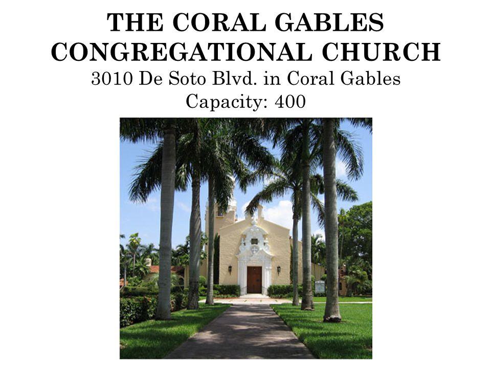 THE CORAL GABLES CONGREGATIONAL CHURCH 3010 De Soto Blvd. in Coral Gables Capacity: 400