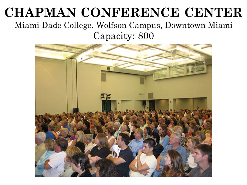 CHAPMAN CONFERENCE CENTER Miami Dade College, Wolfson Campus, Downtown Miami Capacity: 800