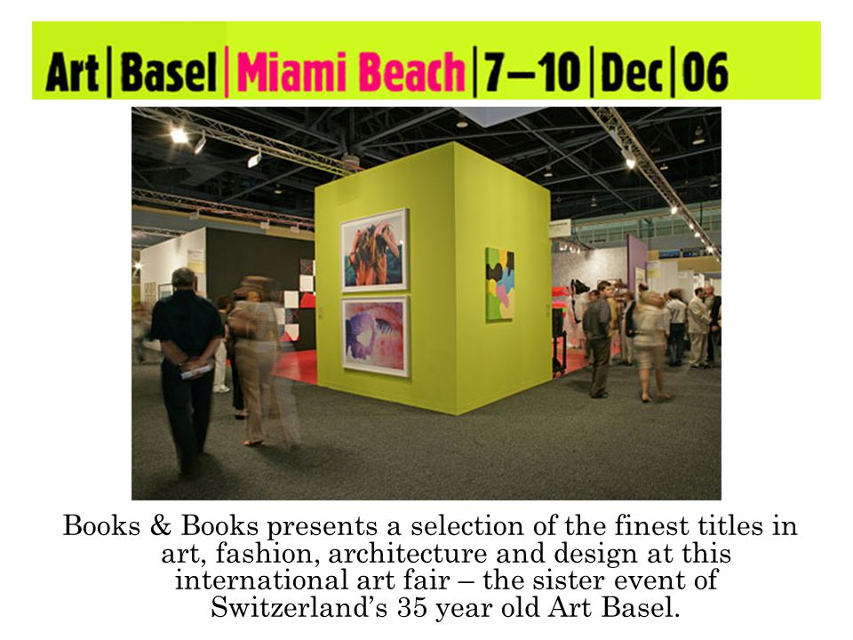 Books & Books presents a selection of the finest titles in art, fashion, architecture and design at this international art fair – the sister event of Switzerlands 35 year old Art Basel.