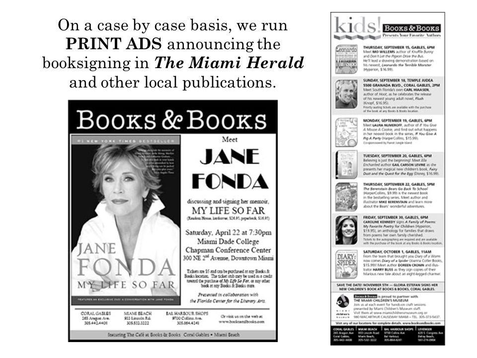 On a case by case basis, we run PRINT ADS announcing the booksigning in The Miami Herald and other local publications.